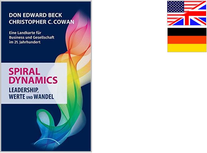 Spiral Dynamics - Leadership, Werte und Wandel: Eine Landkarte für Business und Gesellschaft